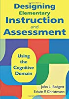 Designing Elementary Instruction and Assessment: Using the Cognitive Domain (NULL)