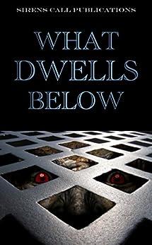 What Dwells Below by [Abell, Brent, Kawa, Jason, Tyrer, DJ, Woodbury, Sheldon, Paschall, Nicholas, Riessen, Guy, Zacek, Ray, Buck, Jonah, Gregory, S.K., Megargee, Jeremy]