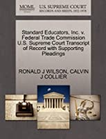 Standard Educators, Inc. V. Federal Trade Commission U.S. Supreme Court Transcript of Record with Supporting Pleadings