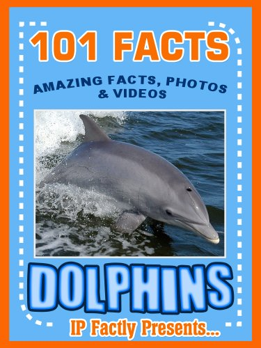 Download 101 Facts… Dolphins! Amazing Facts, Photos & Video Links to Some of the World's Best-Loved Animals. (101 Animal Facts) B00FQQC6T6