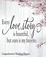 Every Love Story Is Beautiful But Ours is My Favorite Comprehensive Wedding Planner: Premium Wedding Planner and Organizer   Wedding Scheduler and Expense Tracker and More
