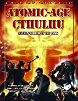 Atomic Age Cthulhu: 1950's Adventures for Call of Cthulhu (Call of Cthulhu Roleplaying)