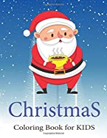 Christmas Coloring Books for Kids Ages 4-8: Santa with Hot Tea Ultimate christmas coloring book, variety pages, activity book for kids, christmas coloring books for children, kids, toddlers
