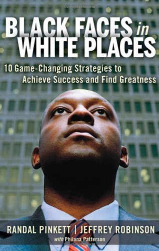 Download Black Faces in White Places: 10 Game-Changing Strategies to Achieve Success and Find Greatness B0057DC0J4