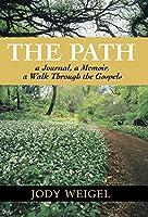 The Path: A Journal, a Memoir, a Walk Through the Gospels