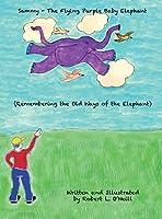 Sammy the Flying Purple Baby Elephant: Remembering the Old Ways of the Elephant