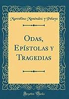 Odas, Epístolas Y Tragedias (Classic Reprint)