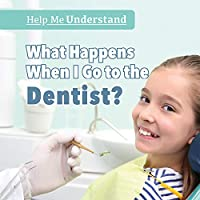 What Happens When I Go to the Dentist? (Help Me Understand)