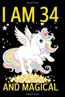 I Am 34 And Magical: A Happy Birthday 34 Years Old Unicorn Journal Notebook for Teen Girls, 100 Pages, 6x9 Unique B-day Diary for 34 Years Birthday Gift (Adults Anniversary Gift)
