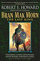 Bran Mak Morn: The Last King by Robert E. Howard(2005-05-31)