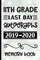 11th Grade Last Day Autographs 2019 - 2020 Memory Book: Keepsake For Students and Teachers  - Blank Book To Sign and Write Special Messages & Words of Inspiration for Eleventh Grade Students & Teachers
