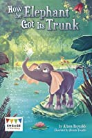 How the Elephant Got Its Trunk (Engage Literacy: Engage Literacy Lime)