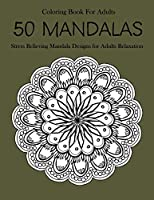 50 Mandalas Coloring Book For Adults: Stress Relieving Mandala Designs for Adults Relaxation