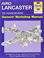 Avro Lancaster Manual: An insight into restoring, servicing and flying Britain's legendary World War 2 bomber (Haynes Owners Workshop Manuals)