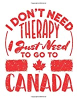 I Don't Need Therapy I Just Need to Go to Canada: Travel Notebook, Blank Lined Paperback Travel Planner, 150 pages, college ruled
