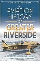 The Aviation History of Greater Riverside (Transportation)