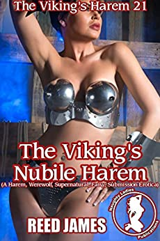 The Viking's Nubile Harem (The Viking's Harem 21): (A Harem, Werewolf, Supernatural, Fairy, Submission Erotica) by [James, Reed]