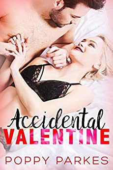 Accidental Valentine: A Sweet & Steamy Love Story by [Parkes, Poppy]