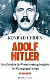 Adolf Hitler: Das Zeitalter der Verantwortungslosigkeit-Ein Mann gegen Europa Die Biografie