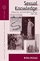 Sexual Knowledge: Feeling, Fact, and Social Reform in Vienna, 1900-1934 (Austrian and Habsburg Studies)