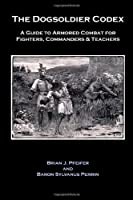 The Dogsoldier Codex: A Guide to Armored Combat for Fighters Commanders & Teachers【洋書】 [並行輸入品]
