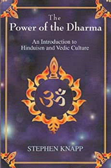 The Power of the Dharma: An Introduction to Hinduism and Vedic Culture by [Knapp, Stephen]