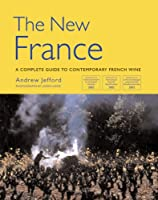 New France: A Complete Guide to Contemporary French Wine