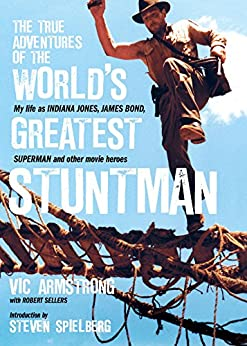 The True Adventures of the World's Greatest Stuntman: My Life As Indiana Jones, James Bond, Superman and Other Movie Heroes by [Armstrong, Vic, Sellers, Robert]
