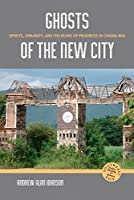 Ghosts of the New City: Spirits, Urbanity, and the Ruins of Progress in Chiang Mai (Southeast Asia: Politics, Meaning, and Memory)
