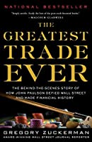 The Greatest Trade Ever: The Behind-the-Scenes Story of How John Paulson Defied Wall Street and Made Financial History by Gregory Zuckerman(2010-12-07)