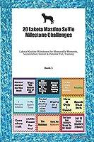 20 Lakota Mastino Selfie Milestone Challenges: Lakota Mastino Milestones for Memorable Moments, Socialization, Indoor & Outdoor Fun, Training Book 3