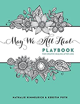 May We All Heal: Playbook For Creative Healing After Loss by [Himmelrich, Nathalie]