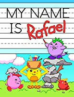"""My Name is Rafael: Personalized Primary Name Tracing Workbook for Kids Learning How to Write Their First Name, Practice Paper with 1"""" Ruling Designed for Children in Preschool and Kindergarten"""