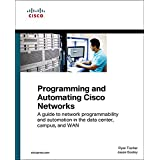 Programming and Automating Cisco Networks: A guide to network programmability and automation in the data center, campus, and