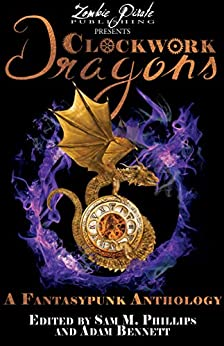 [Phillips, Sam M., Bennett, Adam]のCLOCKWORK DRAGONS: A Fantasypunk Anthology (English Edition)