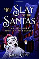 The Slay of the Santas: The Jennifer Hunter Mysteries (The Jennifer Hunter Series)