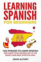 LEARNING SPANISH FOR BEGINNERS: 1222 Phrases to Learn Spanish and Grow your Vocabulary in the Easiest and Most Effective Way! (Complete Spanish Phrasebook)