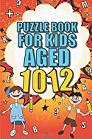 Puzzle Book for Kids Aged 10-12: ...Over 100 fun and educational children's puzzles