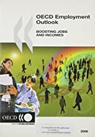 Oecd Employment Outlook 2006: Boosting Jobs and Incomes (O E C D EMPLOYMENT OUTLOOK)