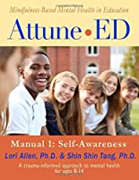 Attune•ED: Mindfulness-Based Mental Health in Education, A Trauma-informed Approach for Ages 8-14, Manual 1: Self Awareness