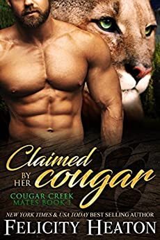 Claimed by her Cougar (Cougar Creek Mates Shifter Romance Series Book 1) by [Heaton, Felicity]