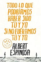 Todo lo que podriamos haber sido tu y yo si no fueramos tu y yo / Everything You and I Could Have been if We weren't You and I (Spanish Edition) by Albert Espinosa(2011-01-03)