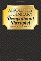 Absolutely Legendary Occupational Therapist: 52 Week Planner 2020