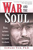 War & the Soul: Healing Our Nation's Veterans from Post-Traumatic Stress Disorder
