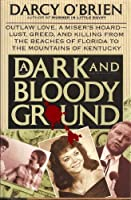 A Dark and Bloody Ground/Outlaw Love, a Miser's Hoard-Lust, Greed, and Killing from the Beaches of Florida to the Mountains of Kentucky