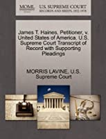 James T. Haines, Petitioner, V. United States of America. U.S. Supreme Court Transcript of Record with Supporting Pleadings