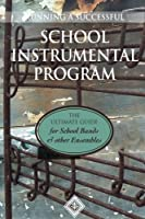 Running a School Instrumental Program: The Ultimate Guide for School Bands and Other Ensembles