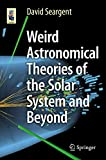 Weird Astronomical Theories of the Solar System and Beyond (Astronomers' Universe) (English Edition) 画像