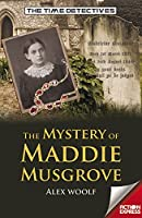 The Mystery of Maddie Musgrove (The Time Detectives)