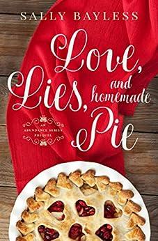 Love, Lies, and Homemade Pie: An Abundance Series Prequel (The Abundance Series Book 5) by [Bayless, Sally]